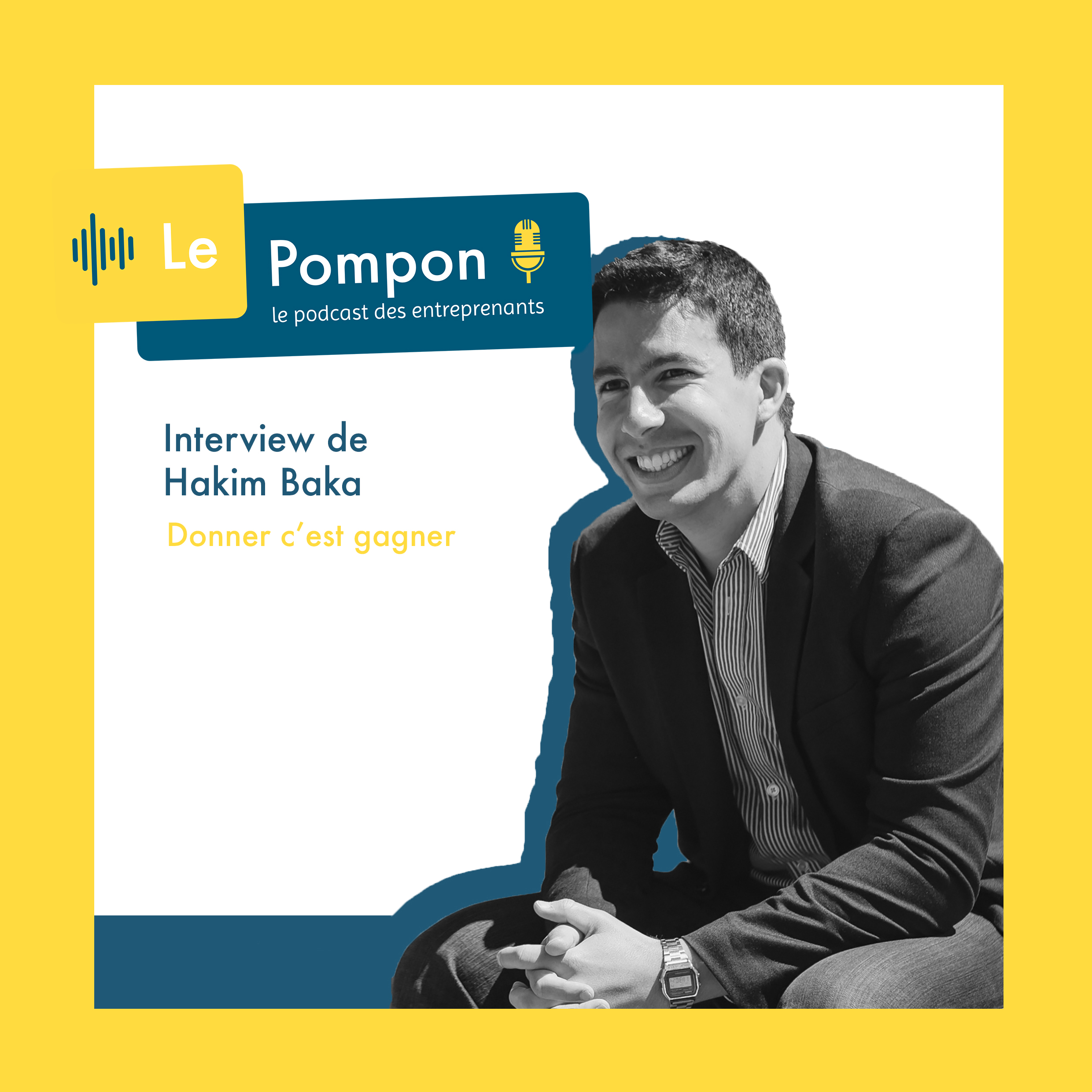 Illustration de l'épisode 12 du Podcast Le Pompon : Hakim Baka, CEO de GEEV