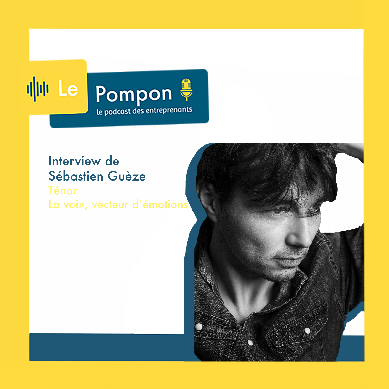 Illustration de l'épisode 18 du Podcast Le Pompon : Sébastien Guèze, Tenor