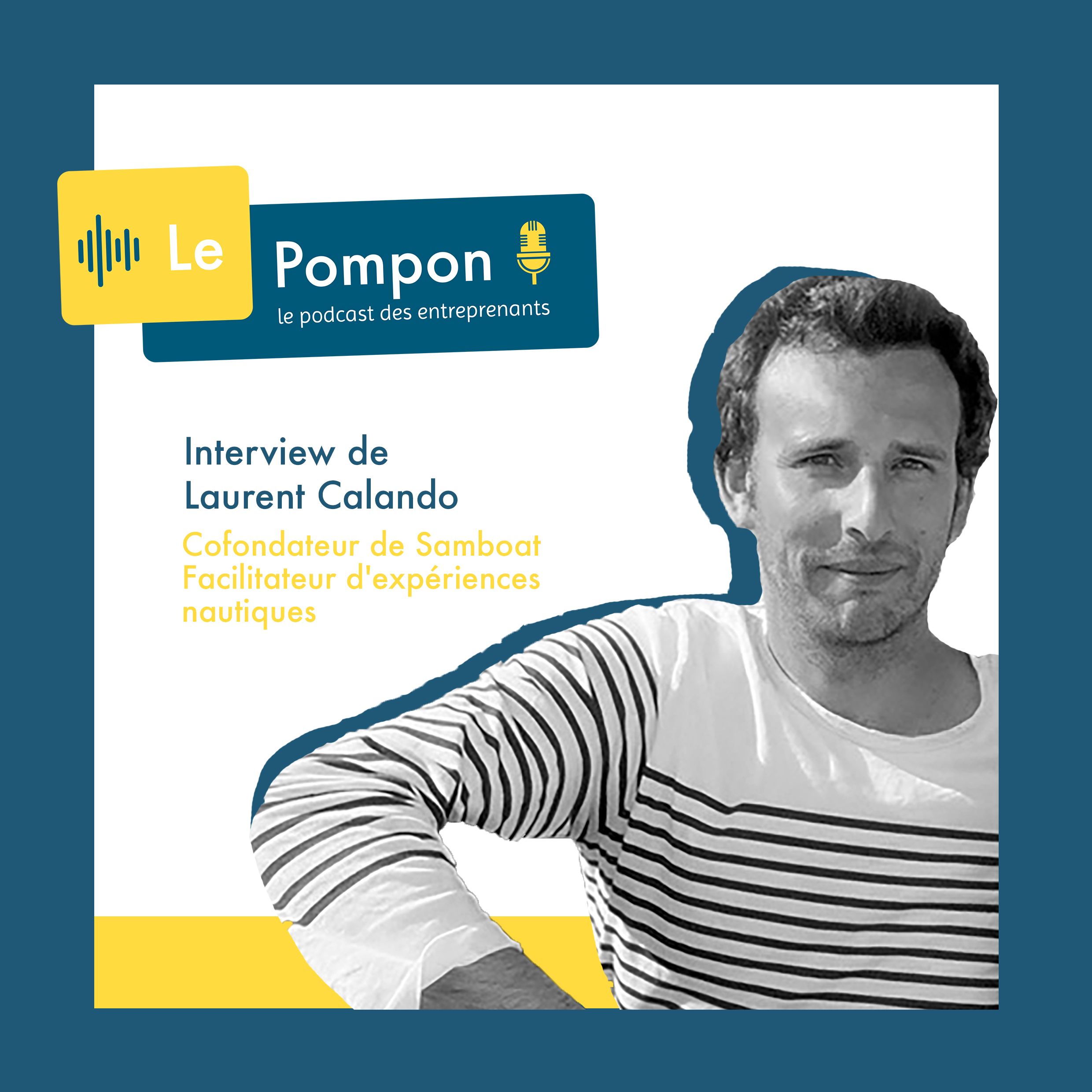 Illustration de l'épisode 19 du Podcast Le Pompon : Laurent Calando, CoFondateur de Samboat