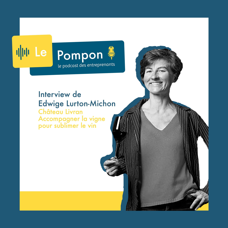 Illustration de l'épisode 21 du Podcast Le Pompon : Edwige Lurton-Michon, Château Livran