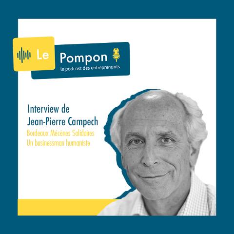 Illustration de l'épisode 28 du Podcast Le Pompon : Jean-Pierre Campech, directeur de Bordeaux Mécènes Solidaires.