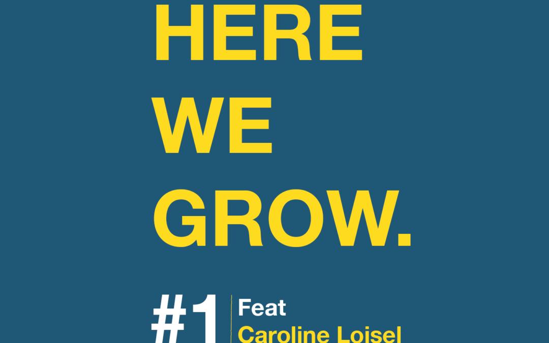 Here We Grow – #1 Caroline Loisel