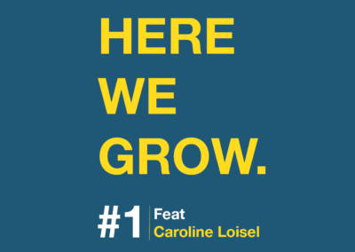 Here We Grow – #1 Caroline Loisel
