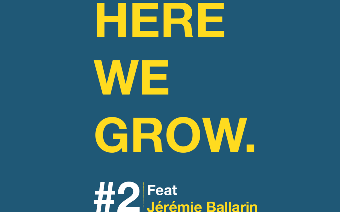 Here We Grow #2 – Jérémie Ballarin
