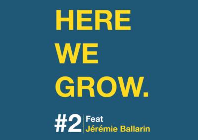 Here We Grow #2 – Jérémie Ballarin