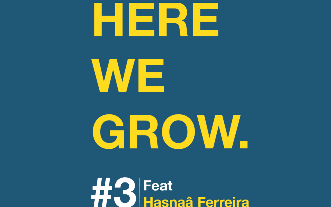 Here We Grow #3 – Hasnaâ Ferreira