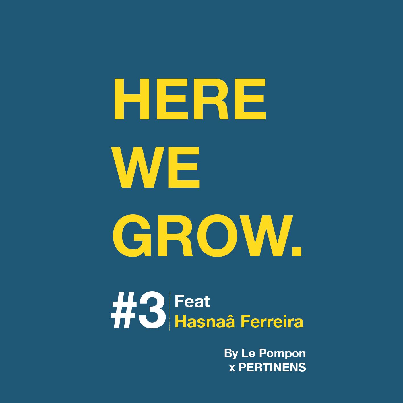 Here We Grow - Épisode 3, Hasnaâ Ferreira