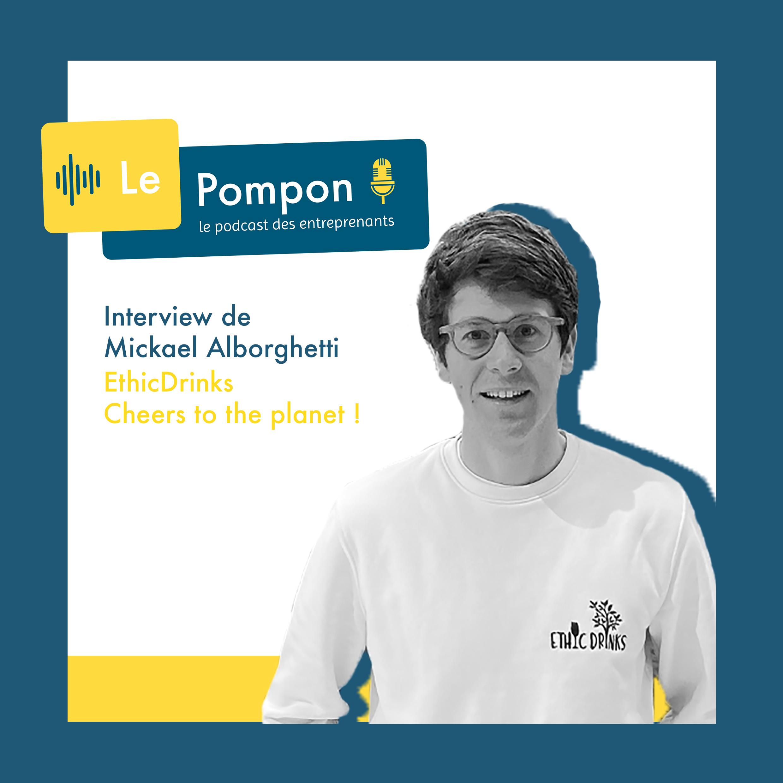 Illustration de l'épisode 46 du Podcast Le Pompon : Mickael Alborghetti, EthicDrinks