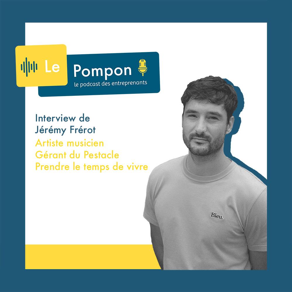 Illustration de l'épisode 58 du Podcast Le Pompon : Jérémy Frérot, Artiste musicien, gérant du pestacle